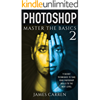 Master The Basics of Photoshop 2: 9 Secret Techniques to Take Your Photoshop Skills to The Next Level book cover