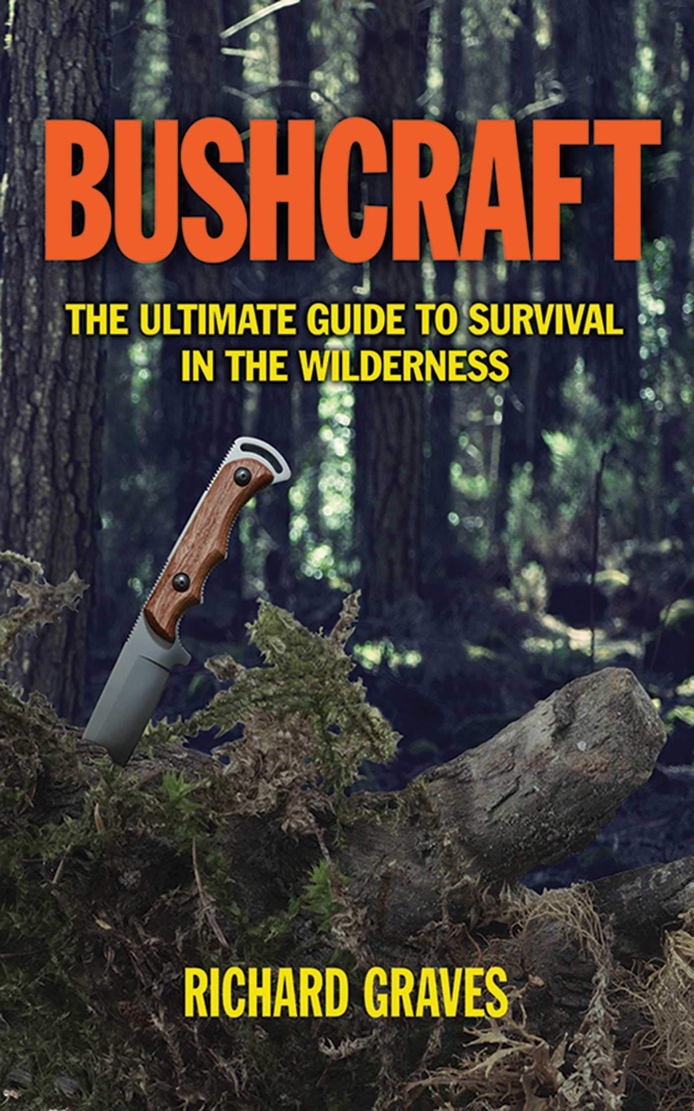 Bushcraft: The Ultimate Guide to Survival in the Wilderness by Skyhorse