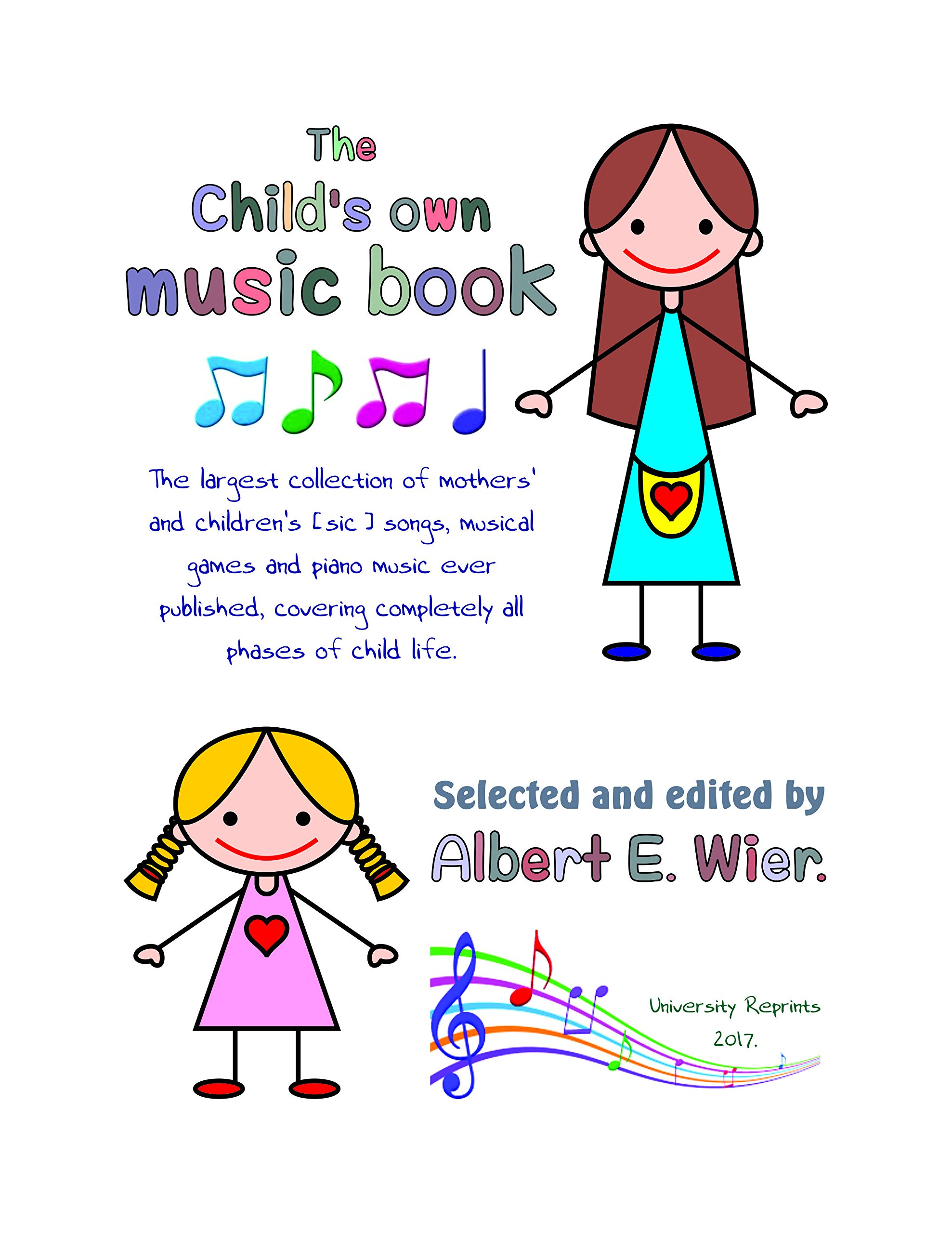 Download The child's own music book - the largest collection of mothers' and childrens' songs, musical games and piano music ever published ... [Re-Imaged from Original, Loose Leaf 2017.] PDF