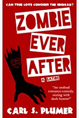 ZOMBIE EVER AFTER: An Undead Zombie Romance, Oozing With Dark Humor: (Can True Love Conquer the  Undead?) Kindle Edition