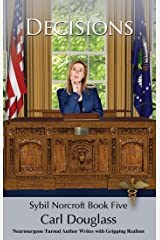 Decisions: Spy to Surgeon General to a Threat of Impeachment (Sybil Norcroft Book 5) Kindle Edition