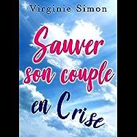Sauver son Couple EN CRISE: (Surmonter les épreuves, Rebooster votre couple, Eviter la rupture)