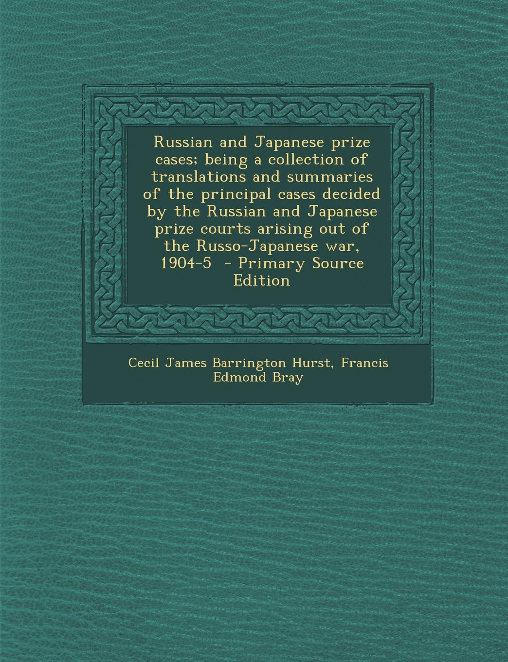 Russian and Japanese prize cases; being a collection of translations and summaries of the principal cases decided by the Russian and Japanese prize ... war, 1904-5  - Primary Source Edition PDF Text fb2 book