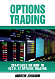 Options Trading: How To Excel At Options Trading : Trade Like A King  (Strategies On How To Excel At Trading Book 3)