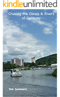 Amazon Com Cruising The Canals Rivers Of France A Guide To All Canals And Navigable Rivers In France Cruising The Canals Rivers Of Europe Book 3 Ebook Sommers Tom Kindle Store