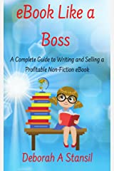eBook Like a Boss: A Complete Guide to Writing and Selling a Profitable Non-Fiction eBook Kindle Edition
