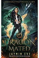 Dragon Mated (Supernatural Prison Book 3) Kindle Edition