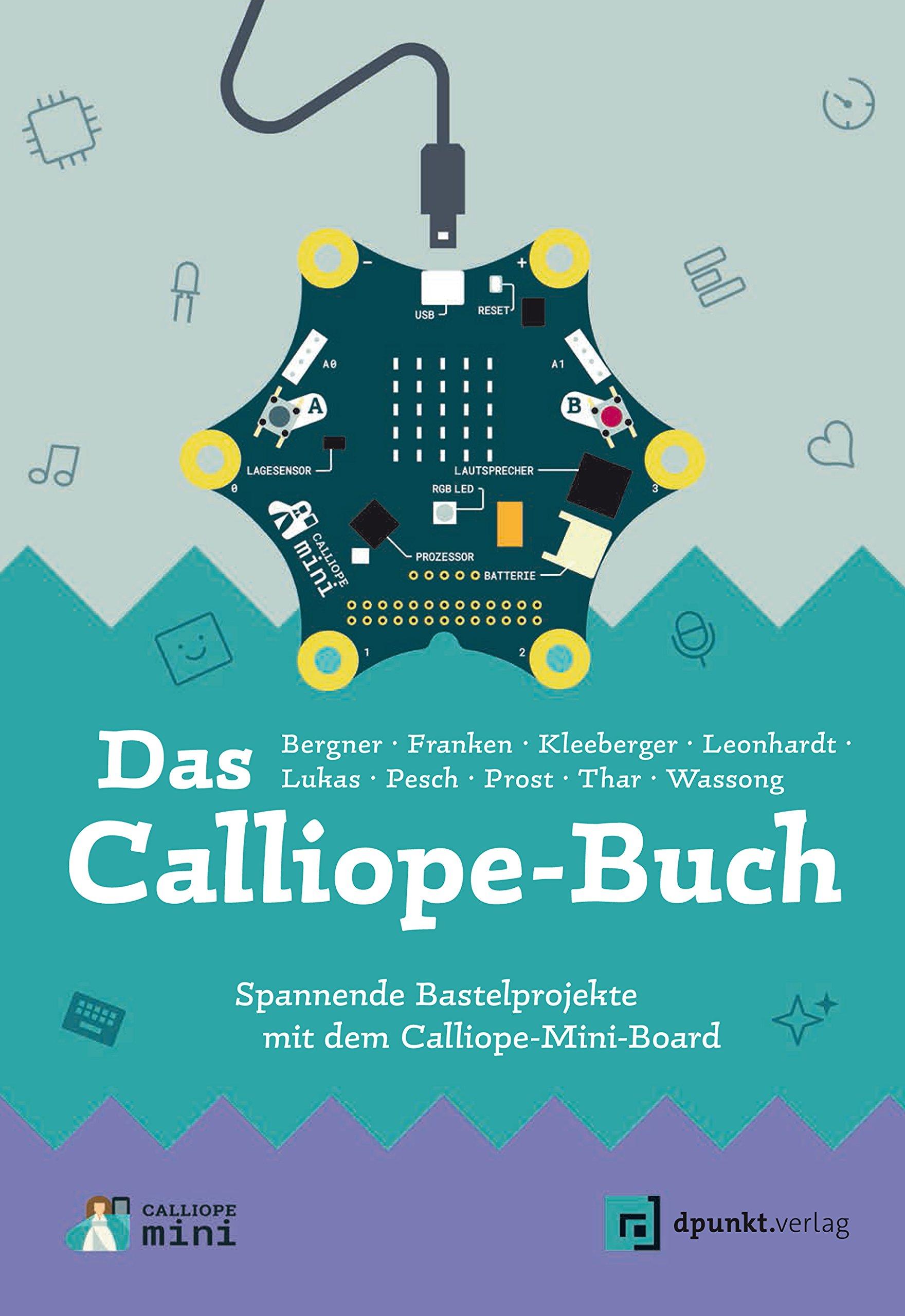 Das Calliope-Buch: Spannende Bastelprojekte mit dem Calliope-Mini ...