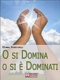 O si Domina o si è Dominati. Come Realizzare Se Stessi attraverso la Ricerca della Verità. (Ebook Italiano - Anteprima Gratis): Come Realizzare Se Stessi attraverso la Ricerca della Verità