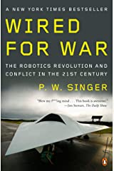 Wired for War: The Robotics Revolution and Conflict in the 21st Century Kindle Edition
