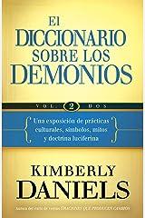 El Diccionario sobre los demonios - Vol. 2: Una exposición de prácticas culturales, símbolos, mitos y doctrina luciferina (Spanish Edition) Kindle Edition
