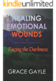 Healing Emotional Wounds: Facing The Darkness
