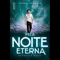 Pela noite eterna (Never Sky Livro 2)