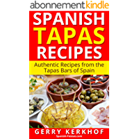 Spanish Tapas Recipes: Authentic Tapas Recipes from the Tapas Bars of Spain (Spain Travel Guides) (English Edition)