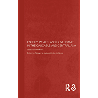 Energy, Wealth and Governance in the Caucasus and Central Asia: Lessons not learned (Central Asia Research Forum) (English Edition)