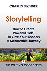 Storytelling: How to Create Powerful Plots To Give Your Readers a Memorable Journey (The Writing Code Series Book 2) Kindle Edition