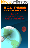 Eclipses Illustrated: Book 2 - Eclipses and the Orbit of the Moon: A Visual Approach to Understanding Eclipses of the Sun and Moon