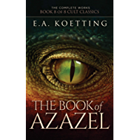 The Book of Azazel: Grimoire of the Damned (The Complete Works of E.A. Koetting 8) (English Edition)