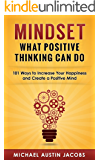 Mindset: What Positive Thinking Can Do: 101 Ways to Increase Your Happiness and Create a Positive Mind