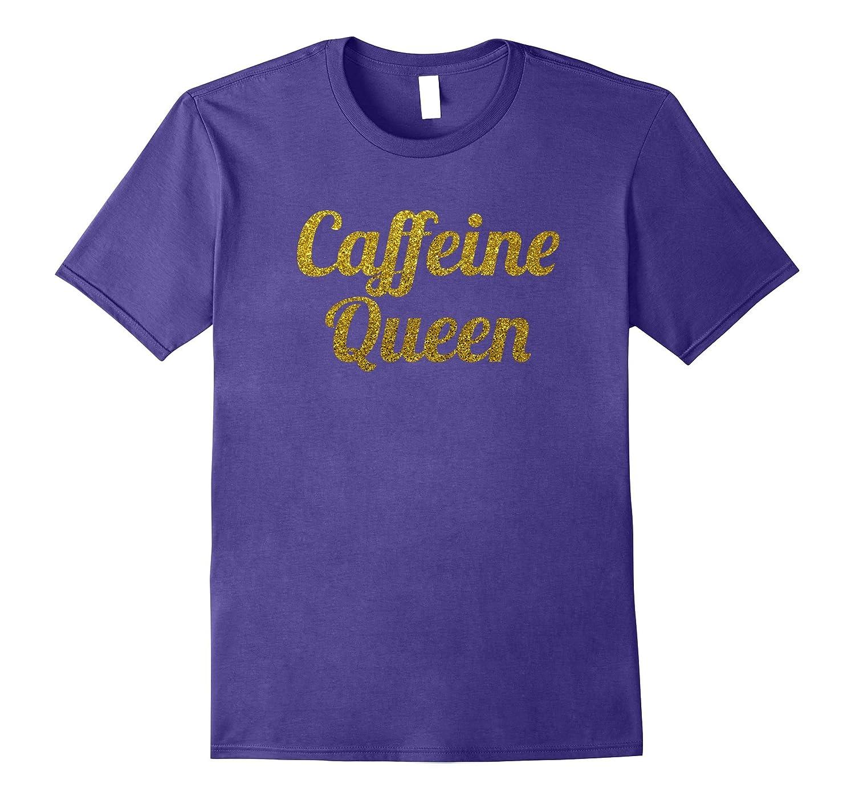Caffeine Queen T Shirt Coffee Tea Soda Addict Morning-PL