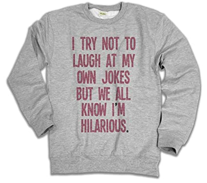 Amazon.com  I Try Not to Laugh at My Own Jokes Mens   Ladies Unisex Fit  Slogan Sweatshirt  Clothing c9c7d943aa74