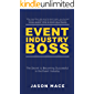Event Industry Boss: The Secret to Becoming Successful in the Event Industry