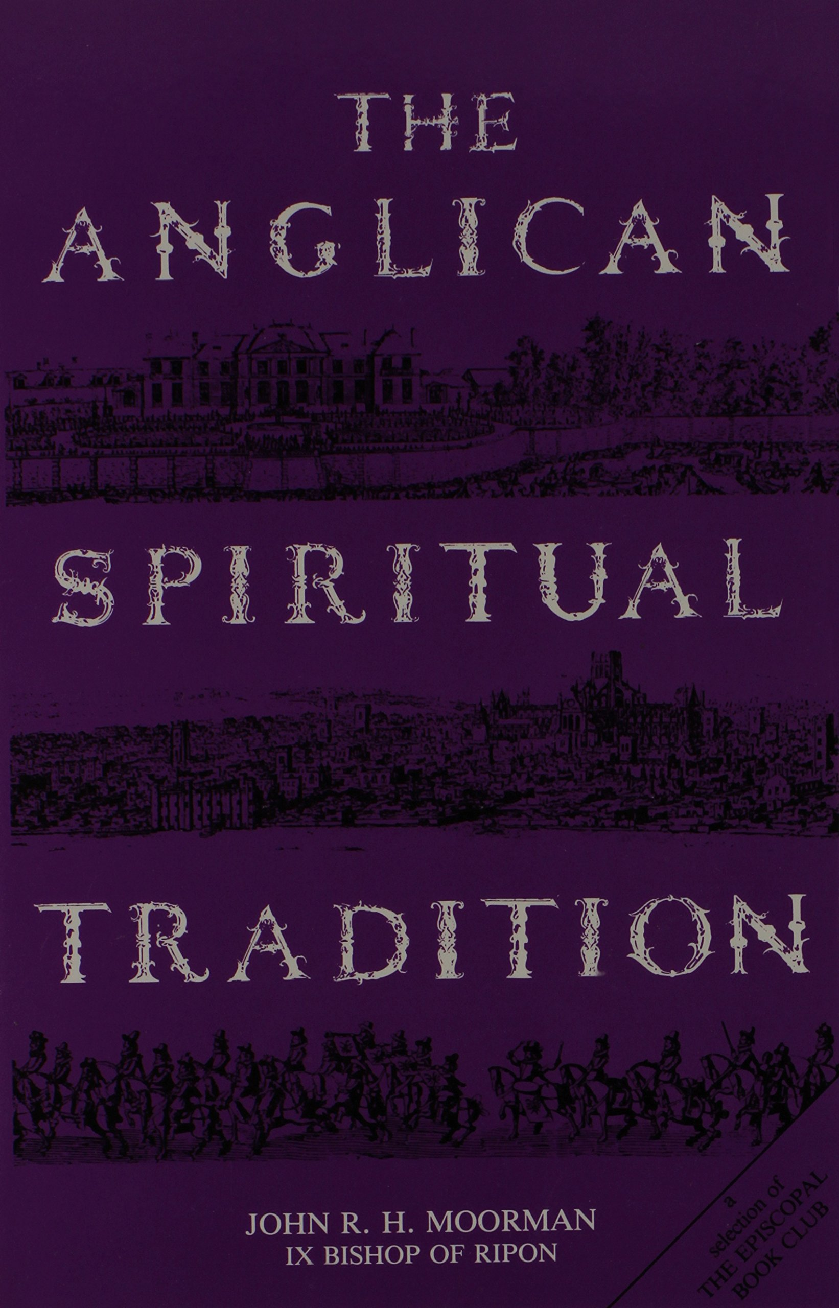 The anglican spiritual tradition john richard humpidge moorman the anglican spiritual tradition john richard humpidge moorman 9780872431393 amazon books fandeluxe Image collections