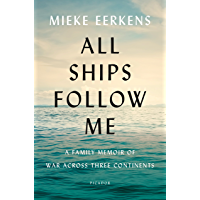 All Ships Follow Me: A Family Memoir of War Across Three Continents (English Edition)