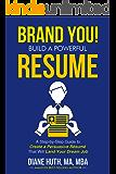 BRAND YOU! Build A Powerful Résumé: A Step-by-Step Guide To Create A Persuasive Résumé That Will Land Your Dream Job…