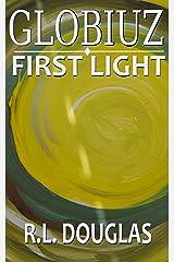 Globiuz I: First Light Kindle Edition