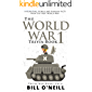The World War 1 Trivia Book: Interesting Stories and Random Facts from the First World War (Trivia War Books Book 6)