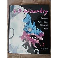 3-D Wizardry: Design in Papier-Mache, Plaster and Foam