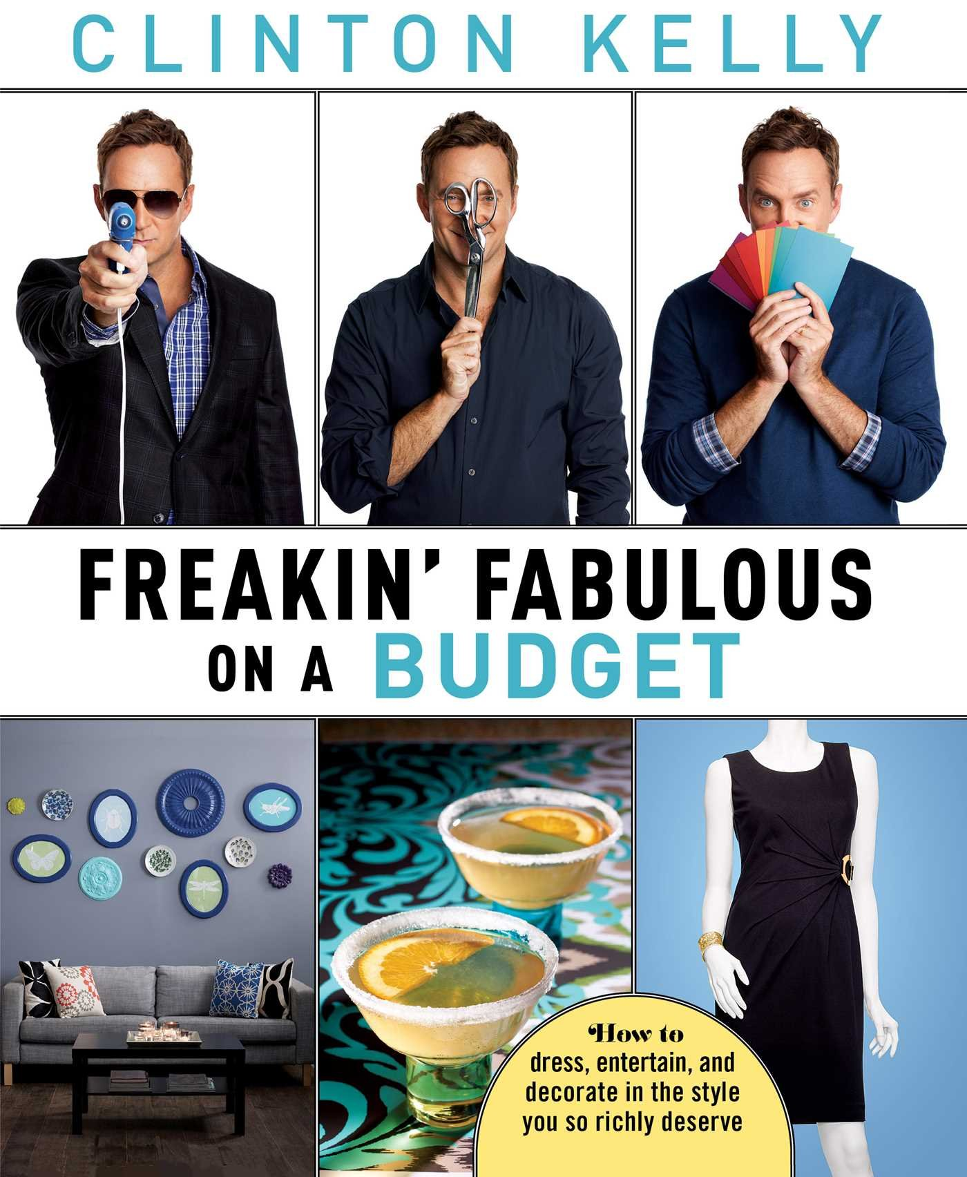 Freakin' Fabulous On A Budget: Clinton Kelly: 9781476771359: Amazon:  Books
