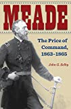 Meade: The Price of Command, 1863–1865 (Civil War Soldiers and Strategies)