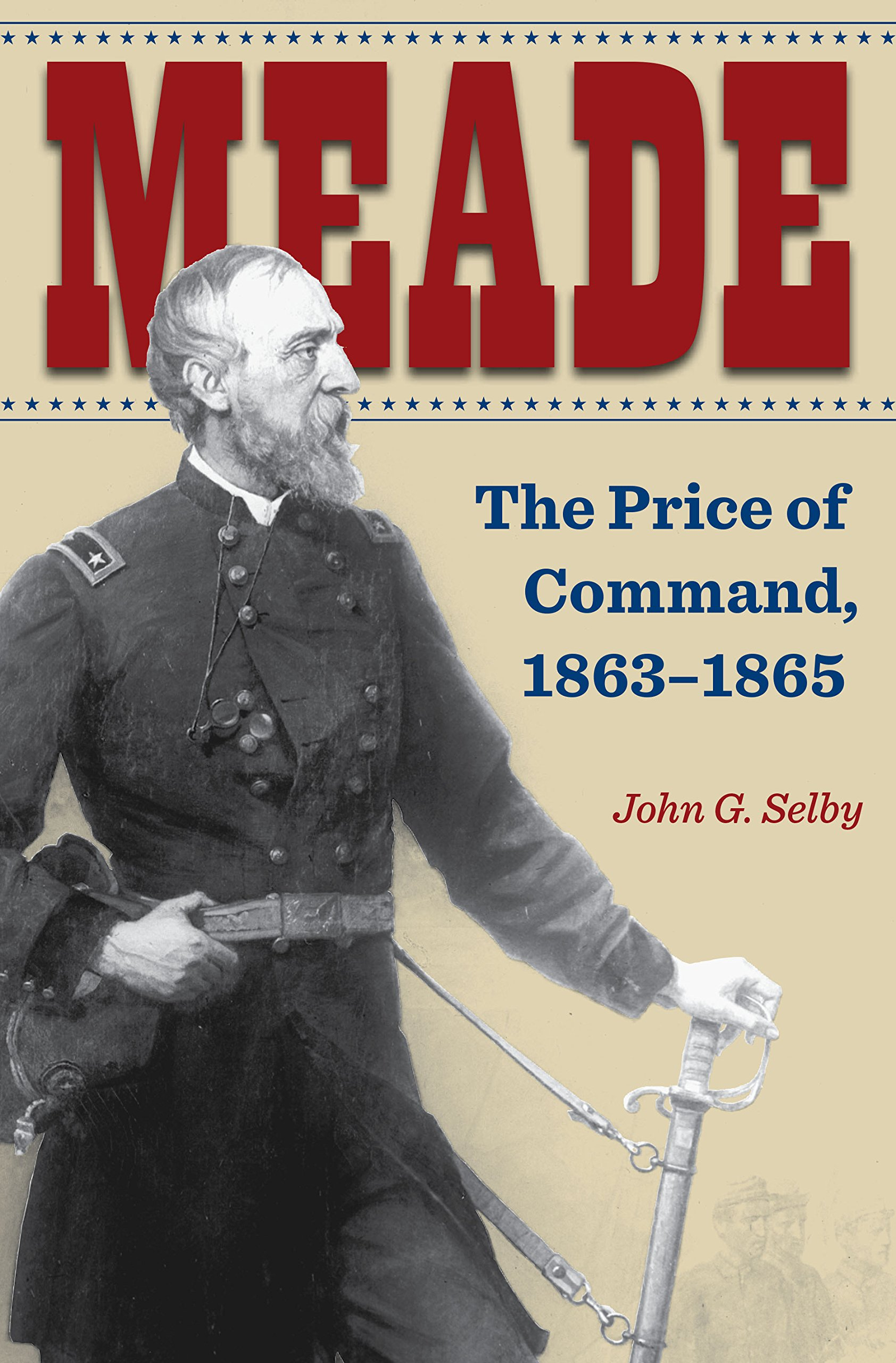 Meade: The Price of Command, 1863–1865 (Civil War Soldiersand Strategies)