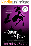A Knight on the Town: A Cozy Witch Mystery (The Avalon Café Book 2)