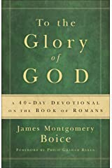 To the Glory of God: A 40-Day Devotional on the Book of Romans Kindle Edition