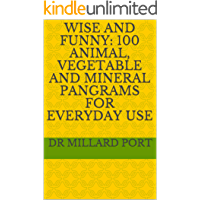 Wise and Funny:  100 Animal, Vegetable and Mineral Pangrams  for Everyday Use