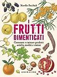 I frutti dimenticati. Conoscere e cucinare prodotti antichi, insoliti e curiosi