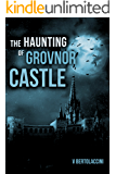 The Haunting of Grovnor Castle 1st Edition