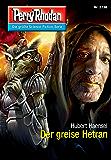 "Perry Rhodan 2736: Der greise Hetran (Heftroman): Perry Rhodan-Zyklus ""Das Atopische Tribunal"" (Perry Rhodan-Die Gröβte Science- Fiction- Serie)"