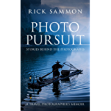 Photo Pursuit: Stories Behind the Photographs — A Travel Photographer's Memoir