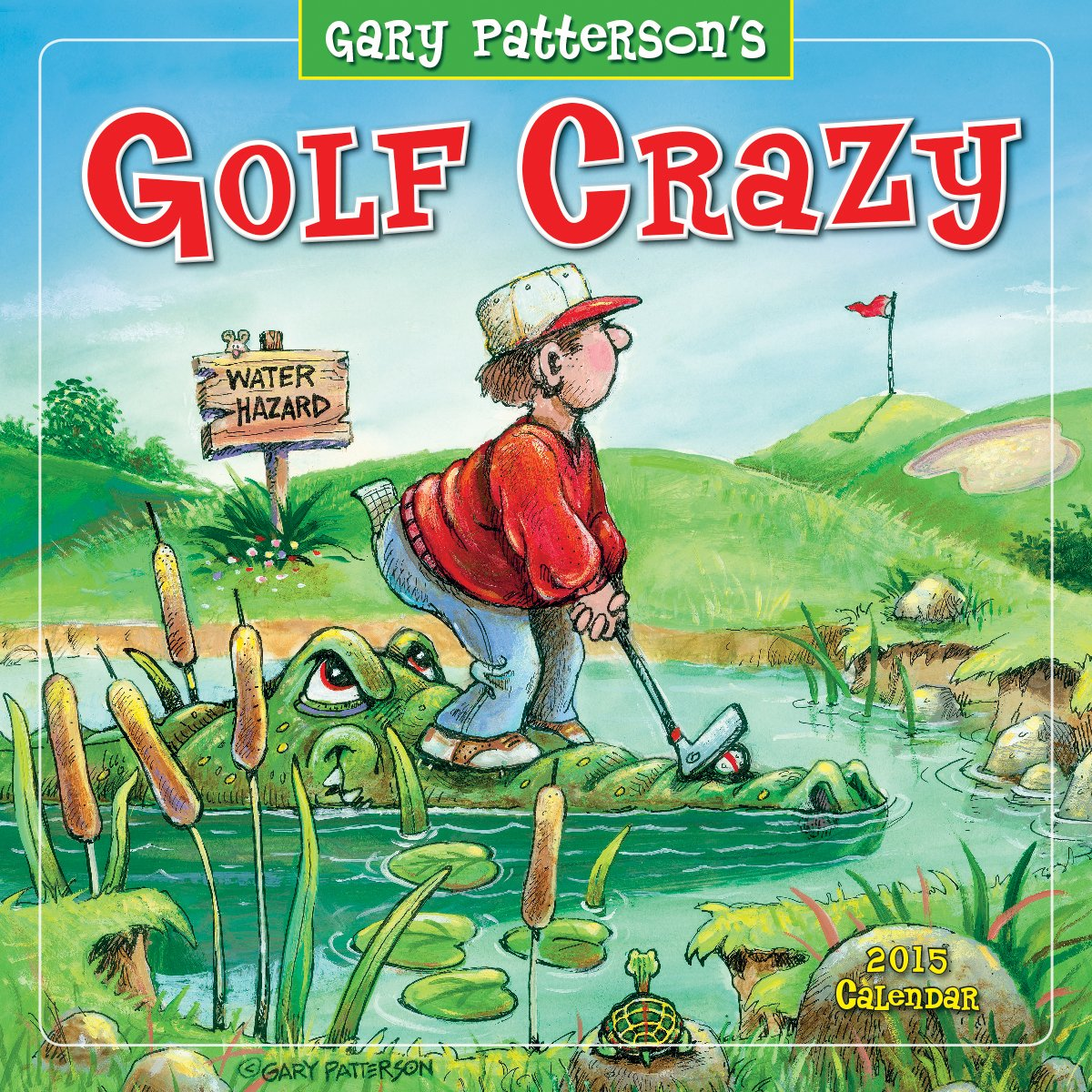 Golf Crazy by Gary Patterson 2015 Wall Calendar: Gary Patterson
