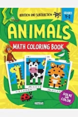 Animals Math Coloring Book: Addition & Subtraction Practice, Grades 1-2 (Pixel Art For Kids) Paperback