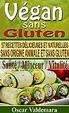 Vegan sans Gluten: 57 recettes de petits déjeuners, déjeuners, dîners et desserts délicieux et naturels, sans origine animale et sans gluten (Mon Atelier Santé t. 2)