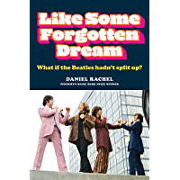 Like Some Forgotten Dream: What if the Beatles hadn't split up? (English Edition)