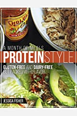 A Month of Meal Plans: Protein Style: Gluten-free and Dairy-free, but Packed with Flavor Kindle Edition