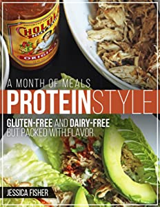 A Month of Meal Plans: Protein Style: Gluten-free and Dairy-free, but Packed with Flavor