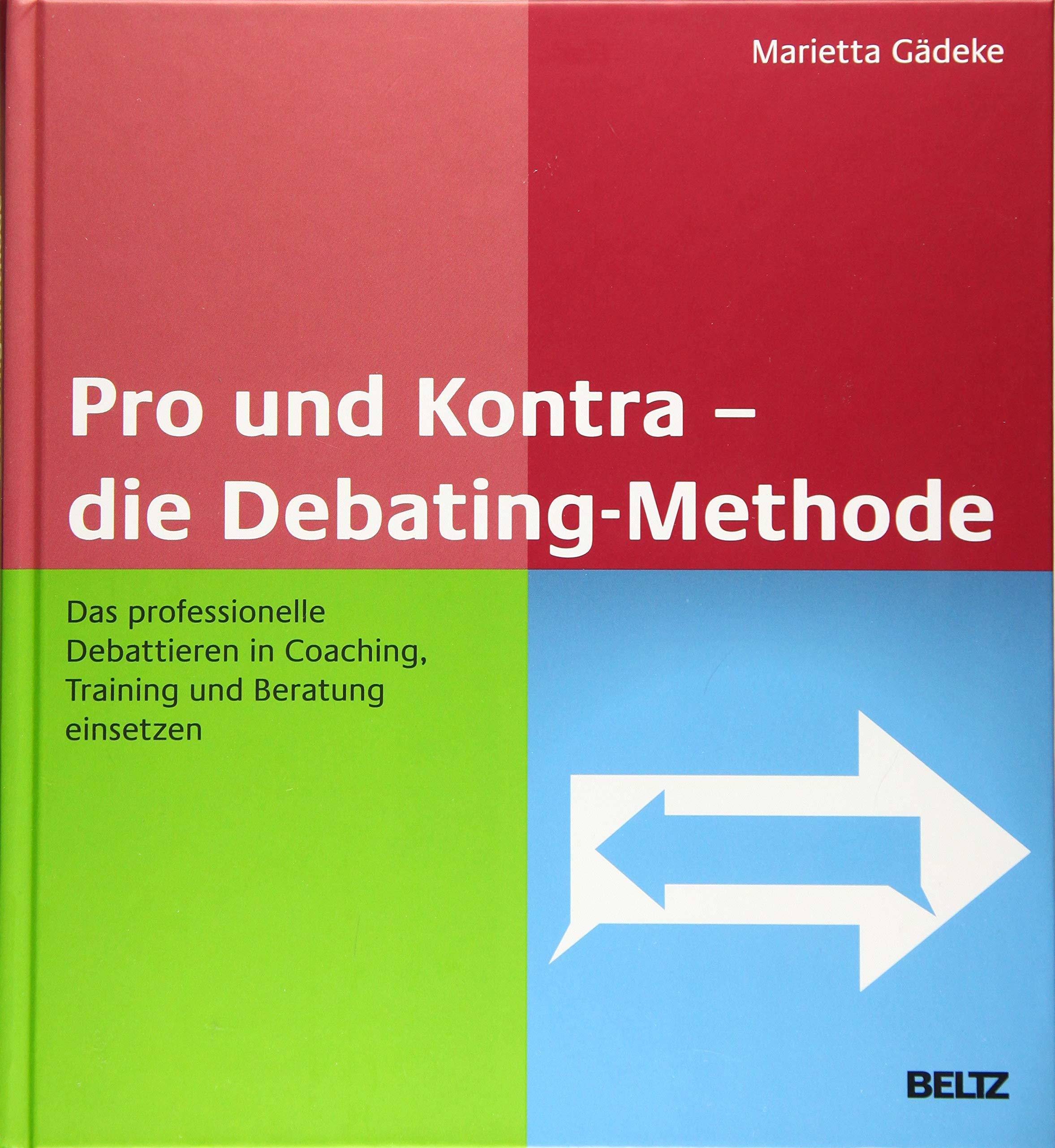 Pro Und Kontra – Die Debating Methode  Das Professionelle Debattieren In Coaching Training Und Beratung Einsetzen