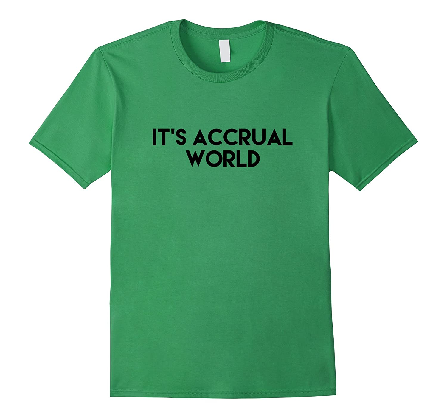 It's Accrual World Funny Accounting CPA T-Shirt-Art